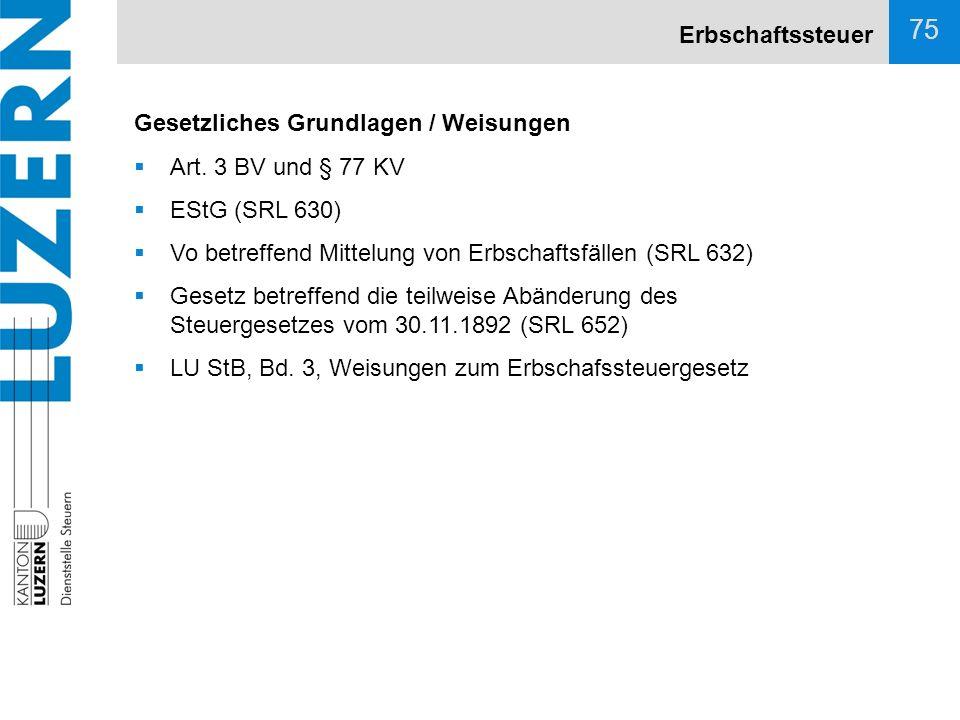 Erbschaftssteuer Gesetzliches Grundlagen / Weisungen. Art. 3 BV und § 77 KV. EStG (SRL 630) Vo betreffend Mittelung von Erbschaftsfällen (SRL 632)