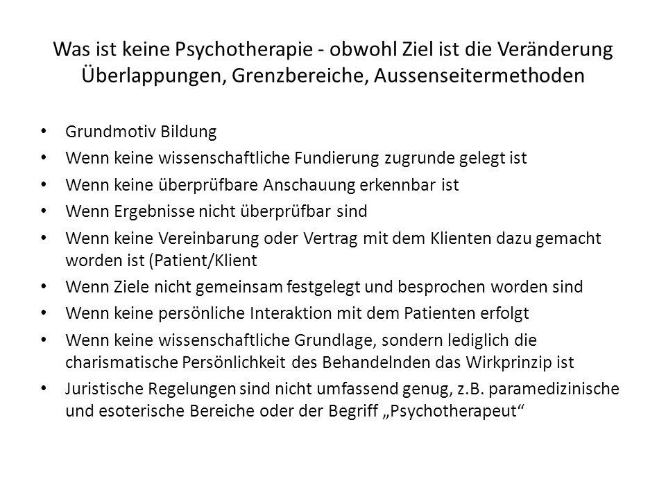 Was ist keine Psychotherapie - obwohl Ziel ist die Veränderung Überlappungen, Grenzbereiche, Aussenseitermethoden