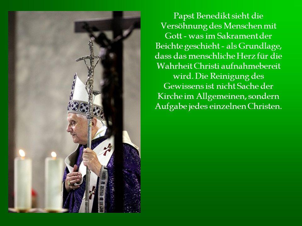 Papst Benedikt sieht die Versöhnung des Menschen mit Gott - was im Sakrament der Beichte geschieht - als Grundlage, dass das menschliche Herz für die Wahrheit Christi aufnahmebereit wird.