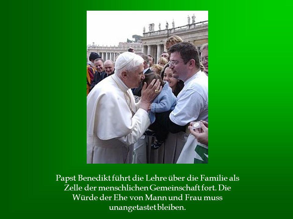 Papst Benedikt führt die Lehre über die Familie als Zelle der menschlichen Gemeinschaft fort.