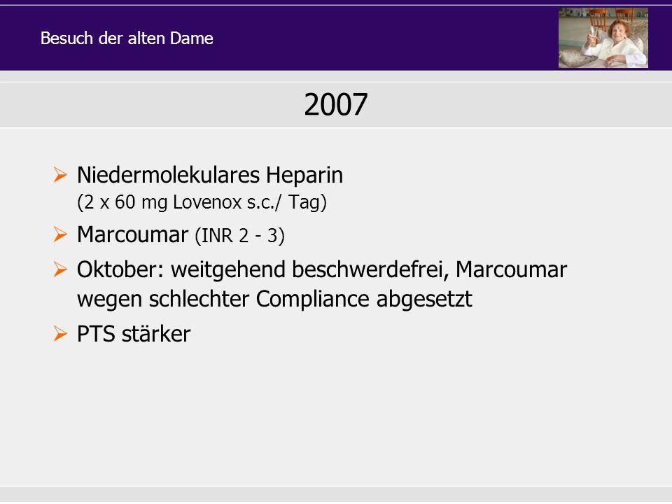 2007 Niedermolekulares Heparin (2 x 60 mg Lovenox s.c./ Tag)