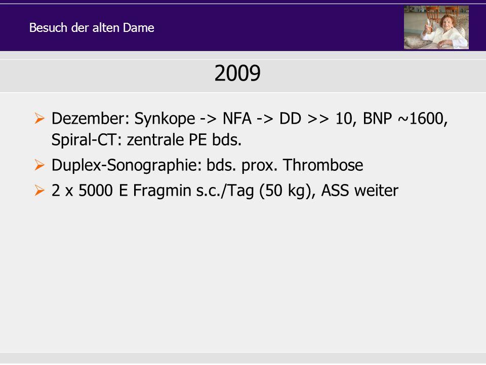 Besuch der alten Dame 2009. Dezember: Synkope -> NFA -> DD >> 10, BNP ~1600, Spiral-CT: zentrale PE bds.