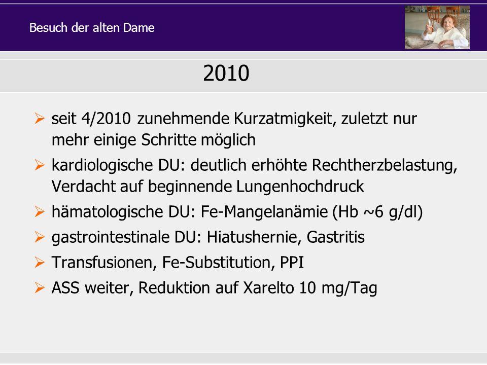 Besuch der alten Dame 2010. seit 4/2010 zunehmende Kurzatmigkeit, zuletzt nur mehr einige Schritte möglich.