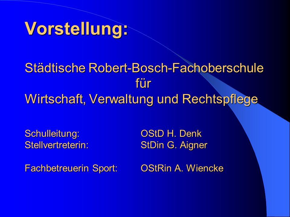 Vorstellung: Städtische Robert-Bosch-Fachoberschule für Wirtschaft, Verwaltung und Rechtspflege Schulleitung: OStD H.