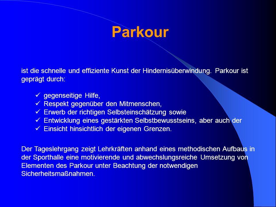 Parkour ist die schnelle und effiziente Kunst der Hindernisüberwindung. Parkour ist geprägt durch: gegenseitige Hilfe,