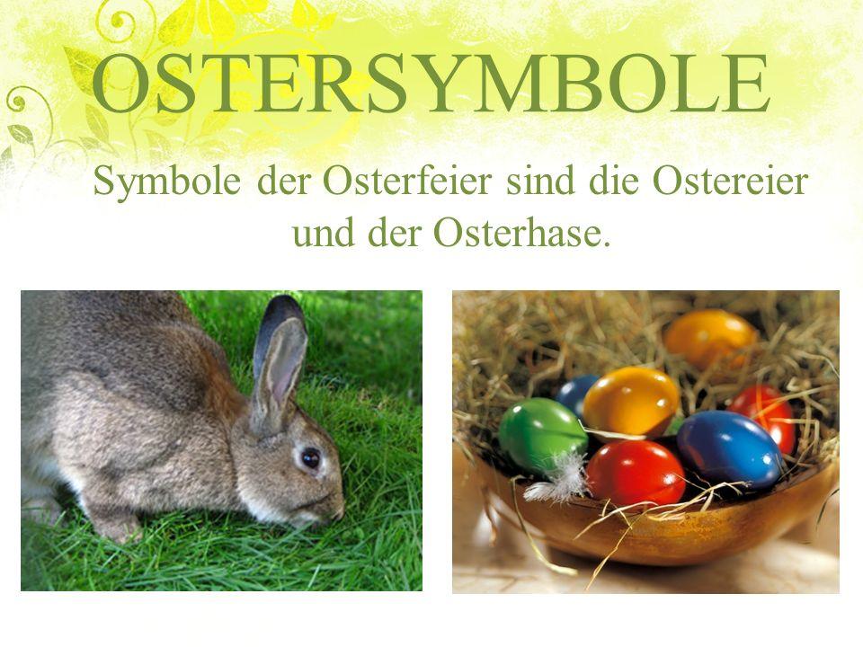 Symbole der Osterfeier sind die Ostereier und der Osterhase.