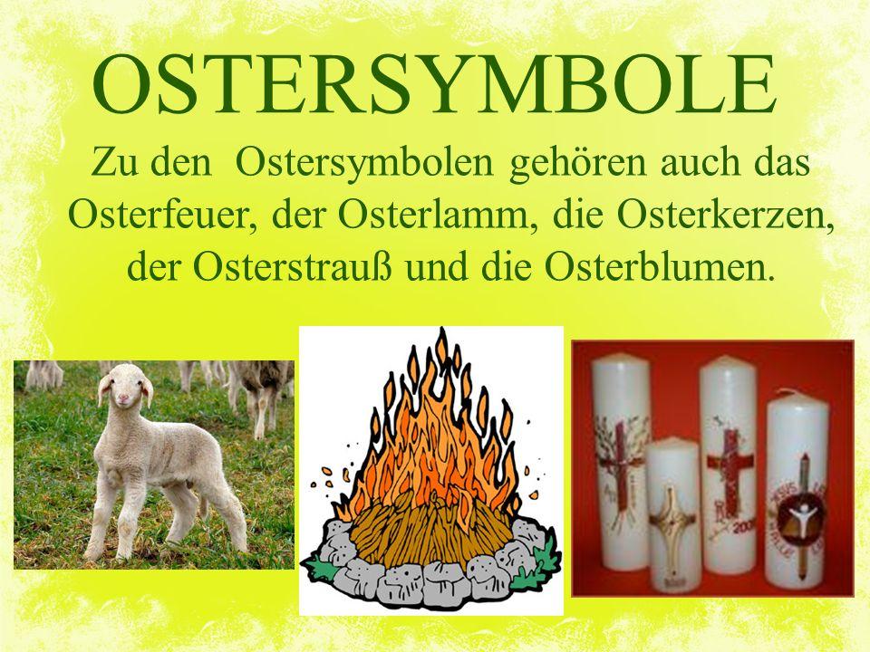 OSTERSYMBOLE Zu den Ostersymbolen gehören auch das Osterfeuer, der Osterlamm, die Osterkerzen, der Osterstrauß und die Osterblumen.