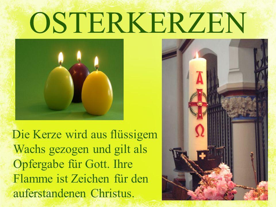 OSTERKERZEN Die Kerze wird aus flüssigem Wachs gezogen und gilt als Opfergabe für Gott.