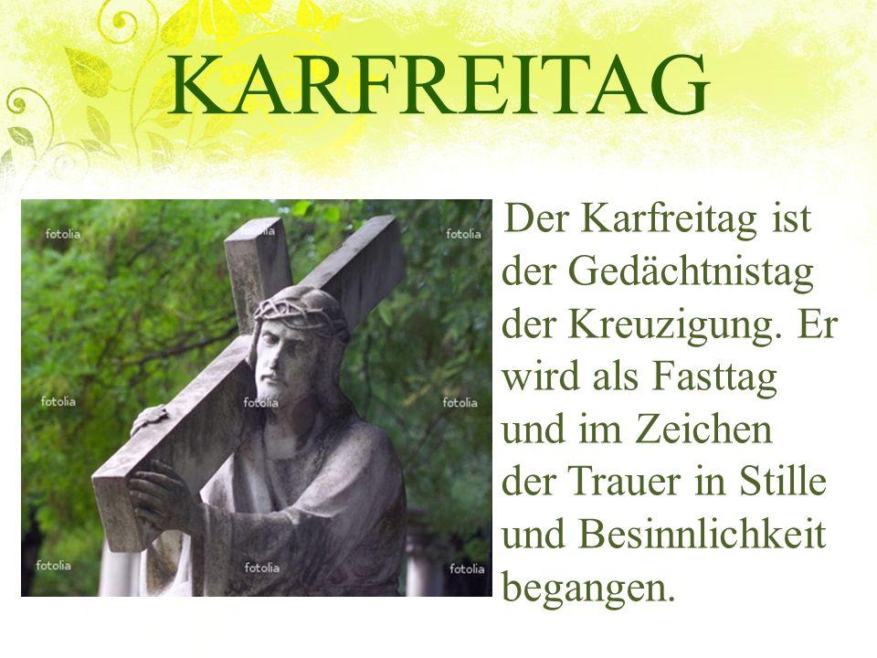 KARFREITAG Der Karfreitag ist der Gedächtnistag der Kreuzigung.