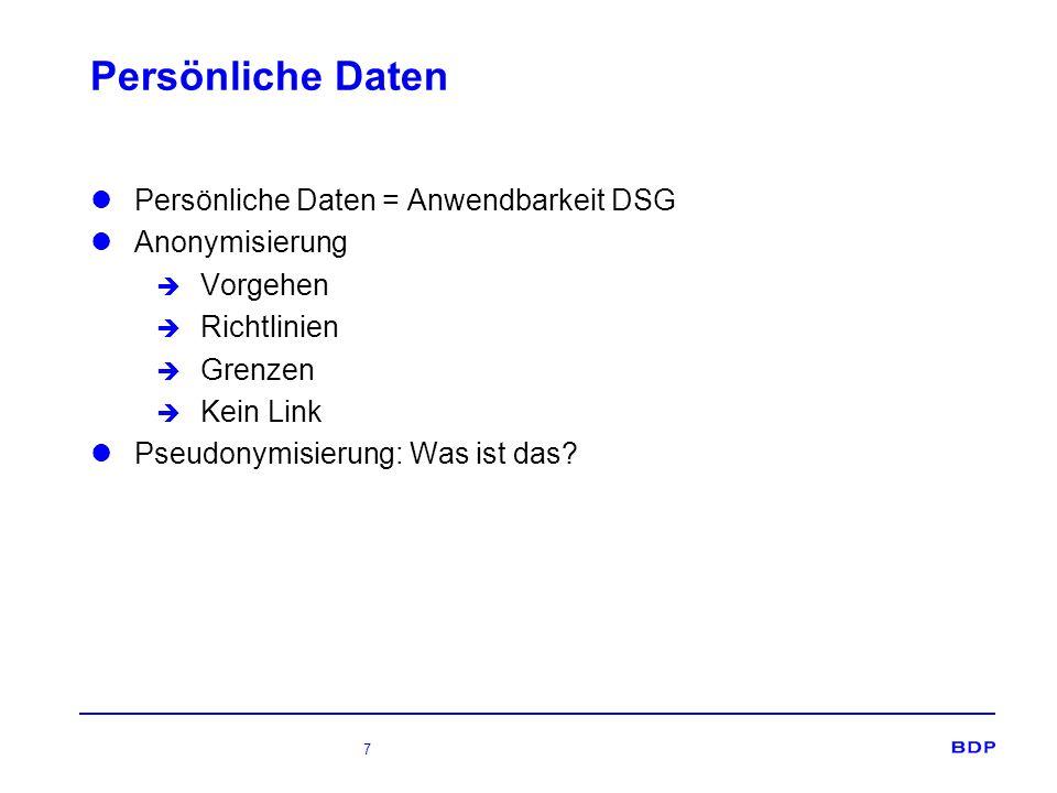 Persönliche Daten Persönliche Daten = Anwendbarkeit DSG Anonymisierung