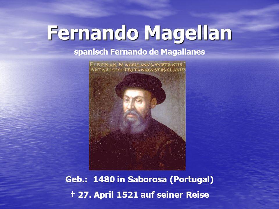 Fernando Magellan Geb.: 1480 in Saborosa (Portugal)