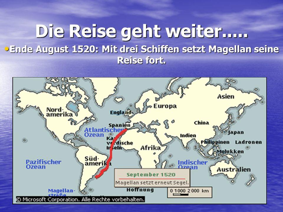 Ende August 1520: Mit drei Schiffen setzt Magellan seine Reise fort.