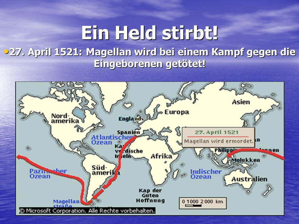 Ein Held stirbt! 27. April 1521: Magellan wird bei einem Kampf gegen die Eingeborenen getötet!