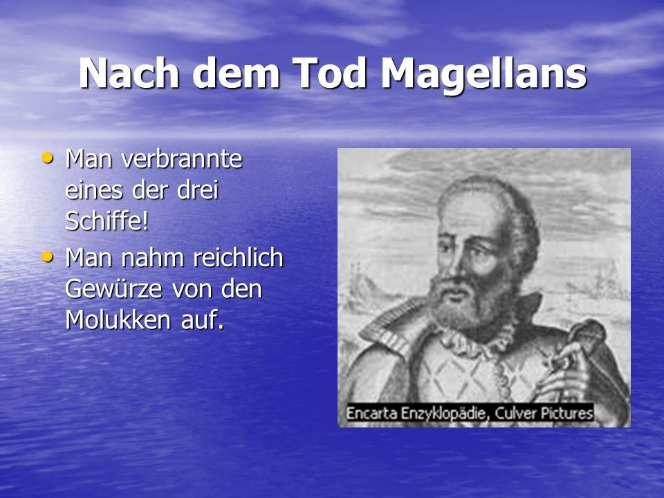 Nach dem Tod Magellans Man verbrannte eines der drei Schiffe!
