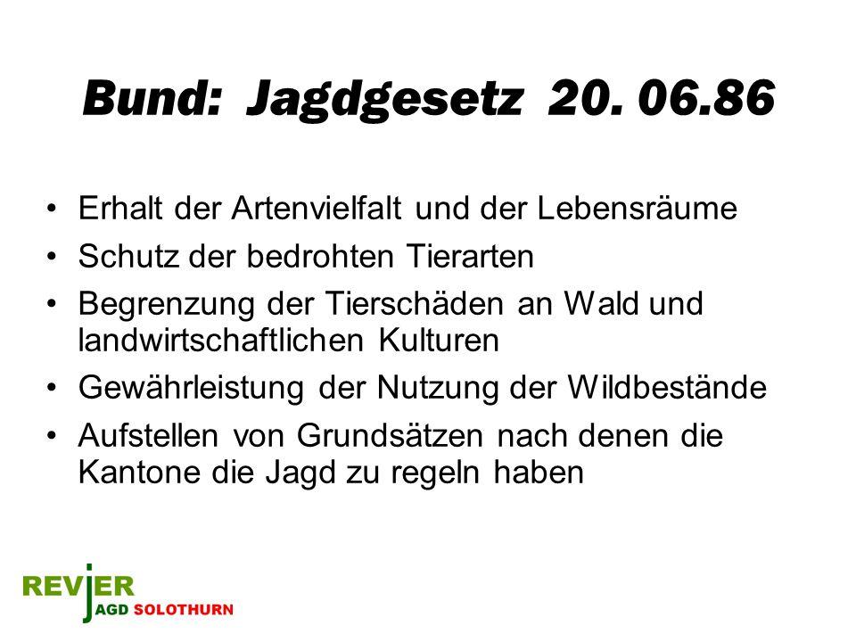 Bund: Jagdgesetz 20. 06.86 Erhalt der Artenvielfalt und der Lebensräume. Schutz der bedrohten Tierarten.
