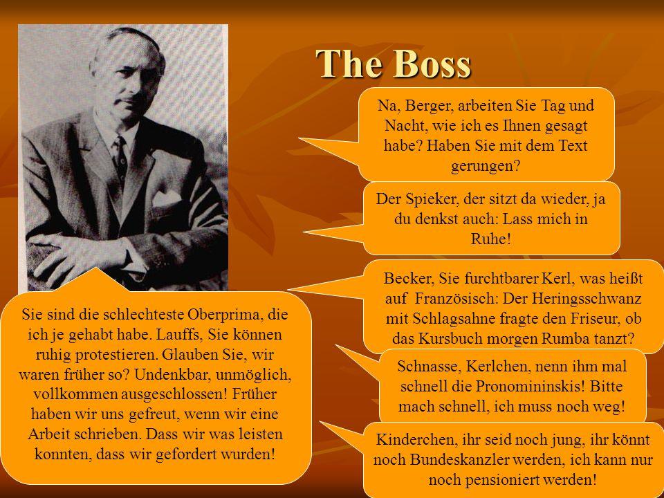 The Boss Na, Berger, arbeiten Sie Tag und Nacht, wie ich es Ihnen gesagt habe Haben Sie mit dem Text gerungen