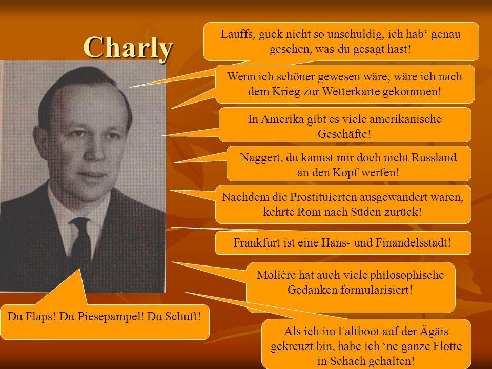 Charly Lauffs, guck nicht so unschuldig, ich hab' genau gesehen, was du gesagt hast!