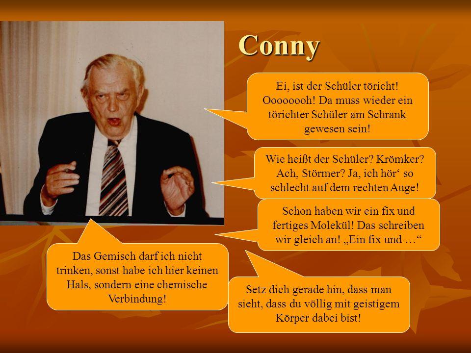 Conny Ei, ist der Schüler töricht! Oooooooh! Da muss wieder ein törichter Schüler am Schrank gewesen sein!