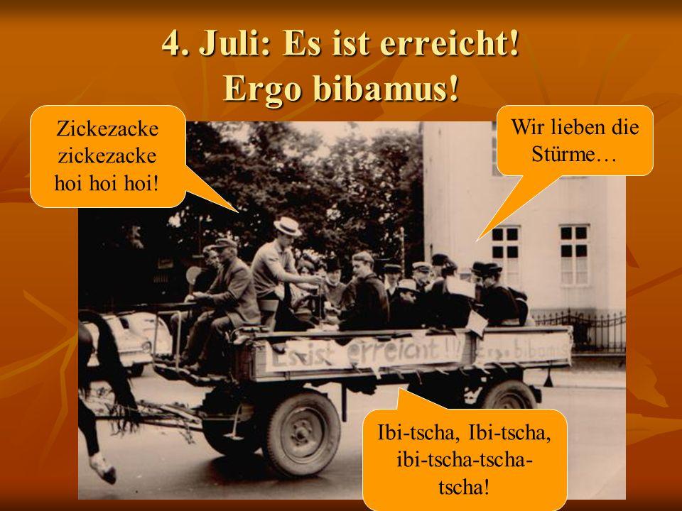4. Juli: Es ist erreicht! Ergo bibamus!