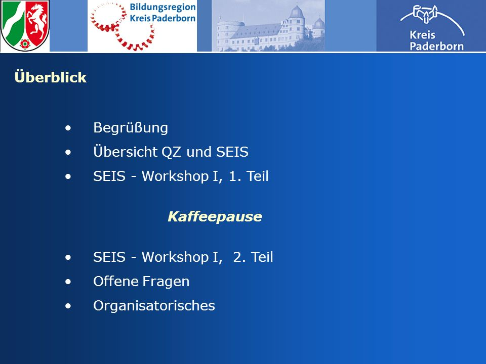Überblick Begrüßung. Übersicht QZ und SEIS. SEIS - Workshop I, 1. Teil. Kaffeepause. SEIS - Workshop I, 2. Teil.