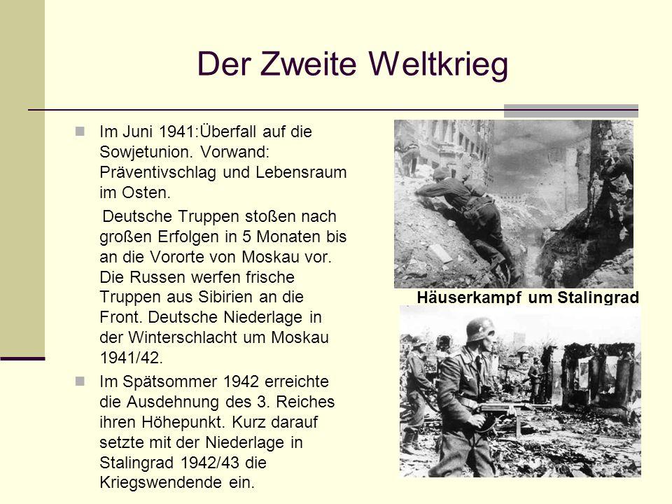 Der Zweite Weltkrieg Im Juni 1941:Überfall auf die Sowjetunion. Vorwand: Präventivschlag und Lebensraum im Osten.