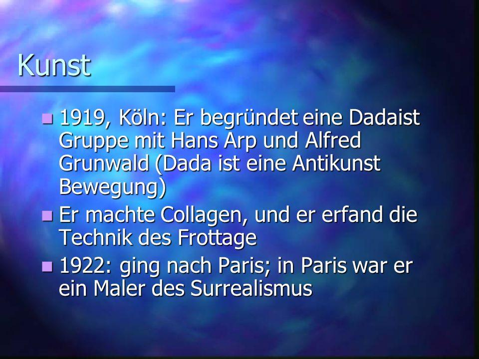 Kunst 1919, Köln: Er begründet eine Dadaist Gruppe mit Hans Arp und Alfred Grunwald (Dada ist eine Antikunst Bewegung)