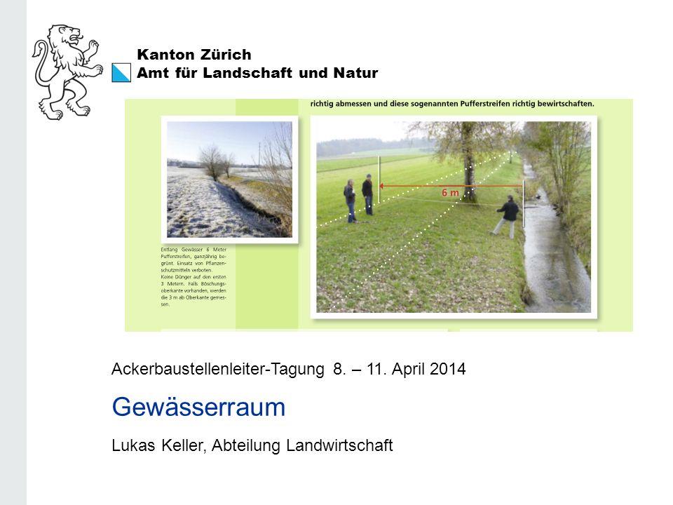 Gewässerraum Ackerbaustellenleiter-Tagung 8. – 11. April 2014