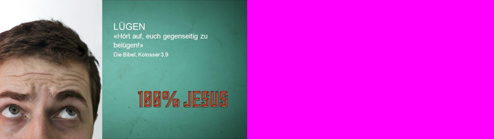 LÜGEN «Hört auf, euch gegenseitig zu belügen!» Die Bibel, Kolosser 3,9