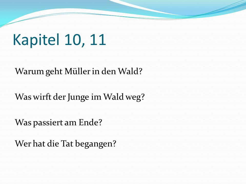 Kapitel 10, 11 Warum geht Müller in den Wald