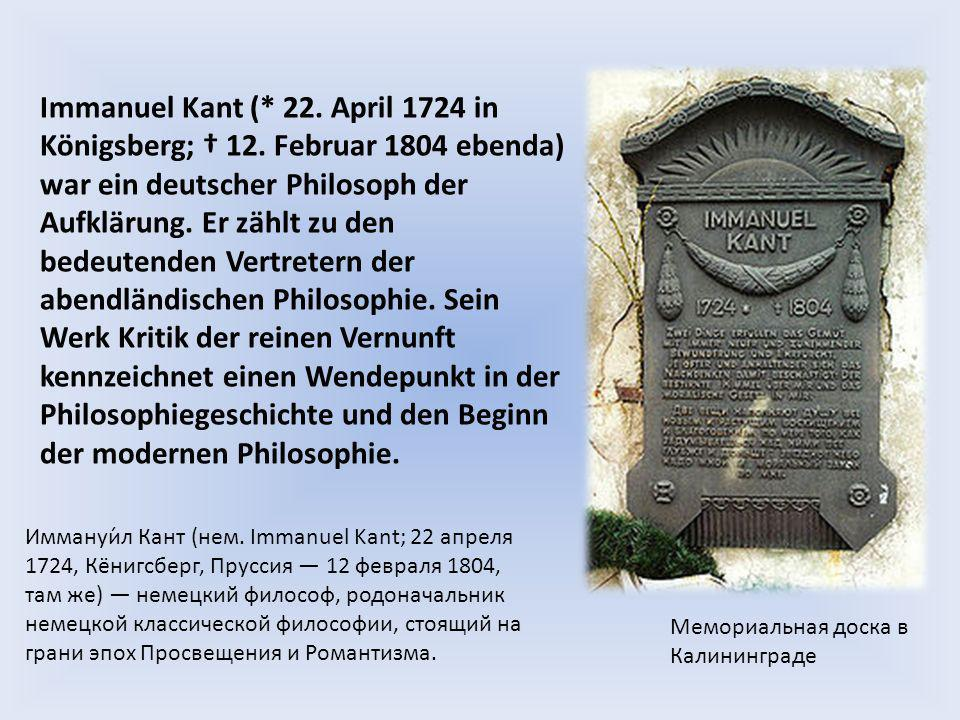 Immanuel Kant (. 22. April 1724 in Königsberg; † 12