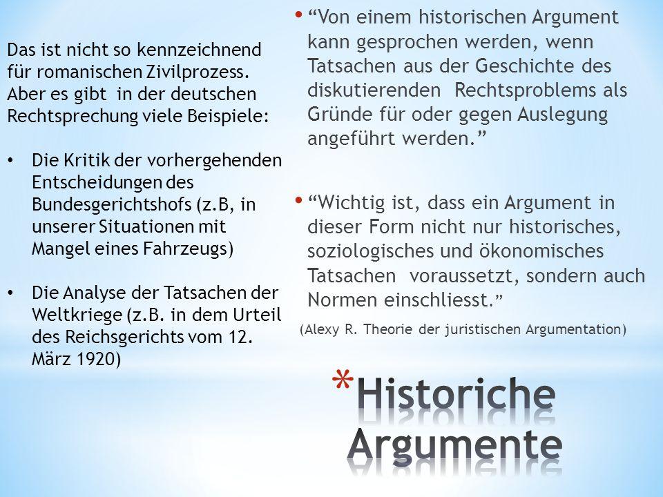 Von einem historischen Argument kann gesprochen werden, wenn Tatsachen aus der Geschichte des diskutierenden Rechtsproblems als Gründe für oder gegen Auslegung angeführt werden.