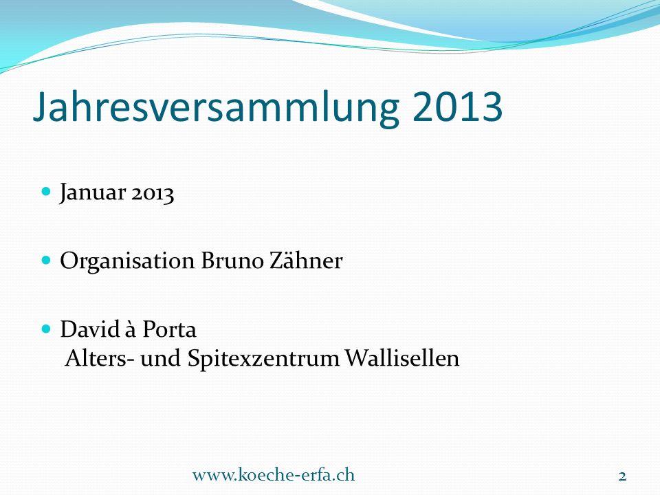Jahresversammlung 2013 Januar 2013 Organisation Bruno Zähner