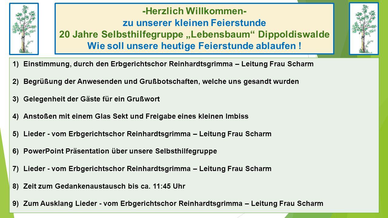 """-Herzlich Willkommen- zu unserer kleinen Feierstunde 20 Jahre Selbsthilfegruppe """"Lebensbaum Dippoldiswalde Wie soll unsere heutige Feierstunde ablaufen !"""