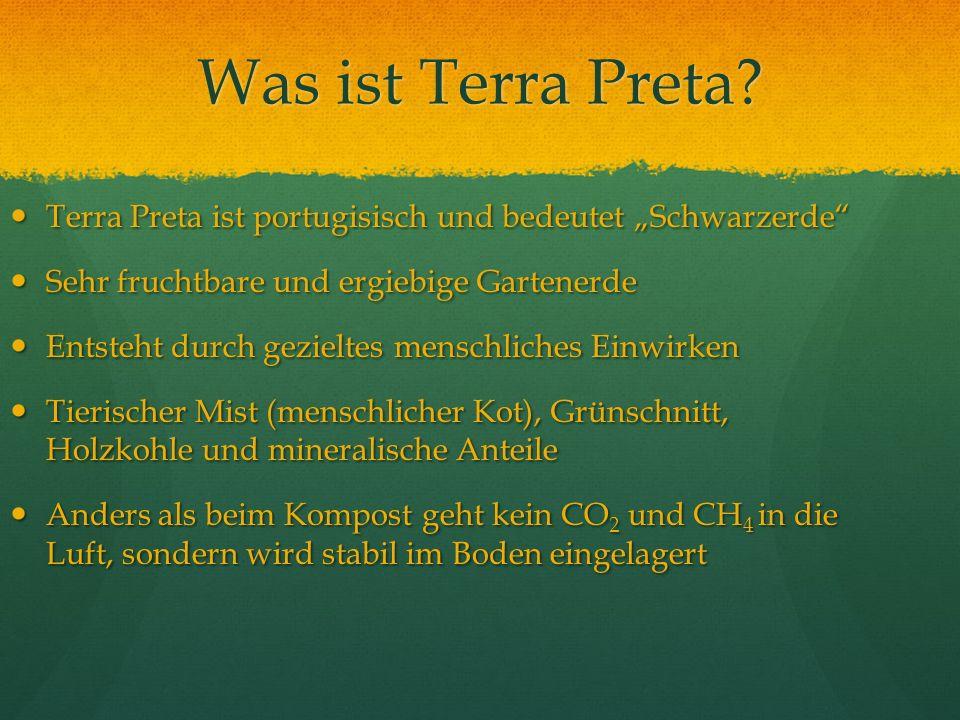 """Was ist Terra Preta Terra Preta ist portugisisch und bedeutet """"Schwarzerde Sehr fruchtbare und ergiebige Gartenerde."""