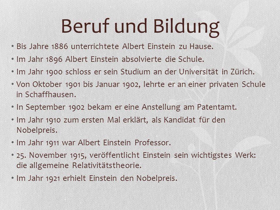 Beruf und Bildung Bis Jahre 1886 unterrichtete Albert Einstein zu Hause. Im Jahr 1896 Albert Einstein absolvierte die Schule.