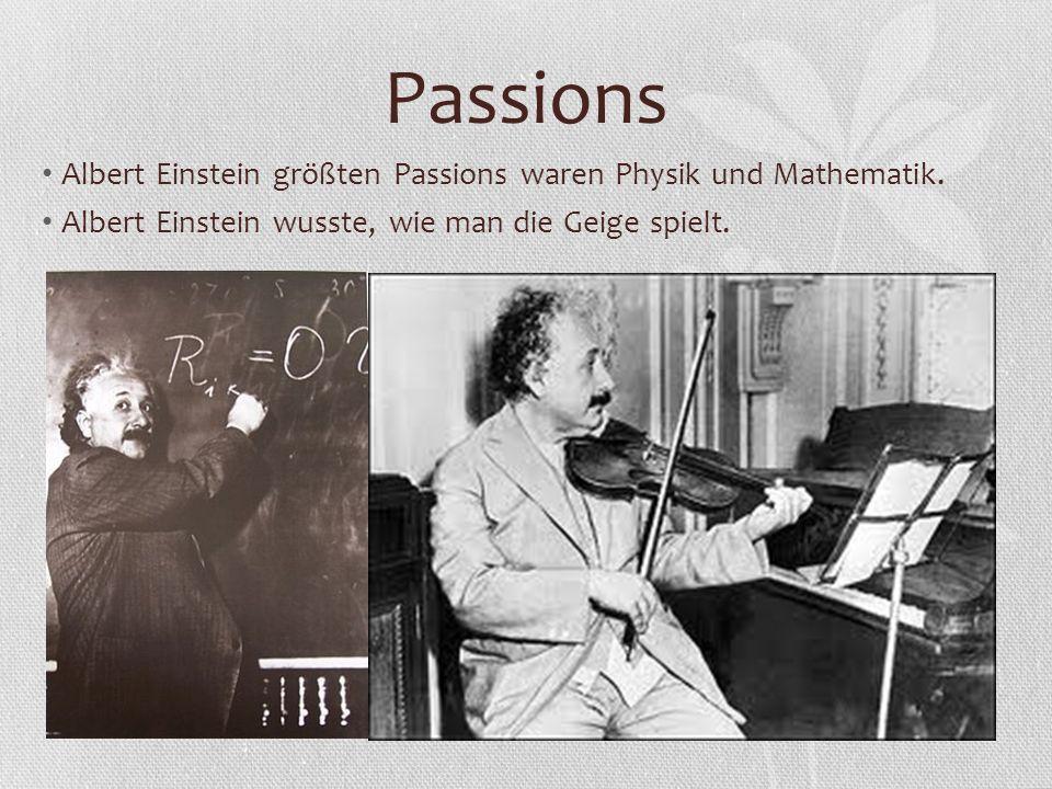 Passions Albert Einstein größten Passions waren Physik und Mathematik.