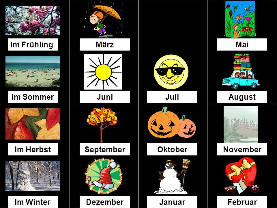 Im Frühling März. Mai. Im Sommer. Juni. Juli. August. Im Herbst. September. Oktober. November.