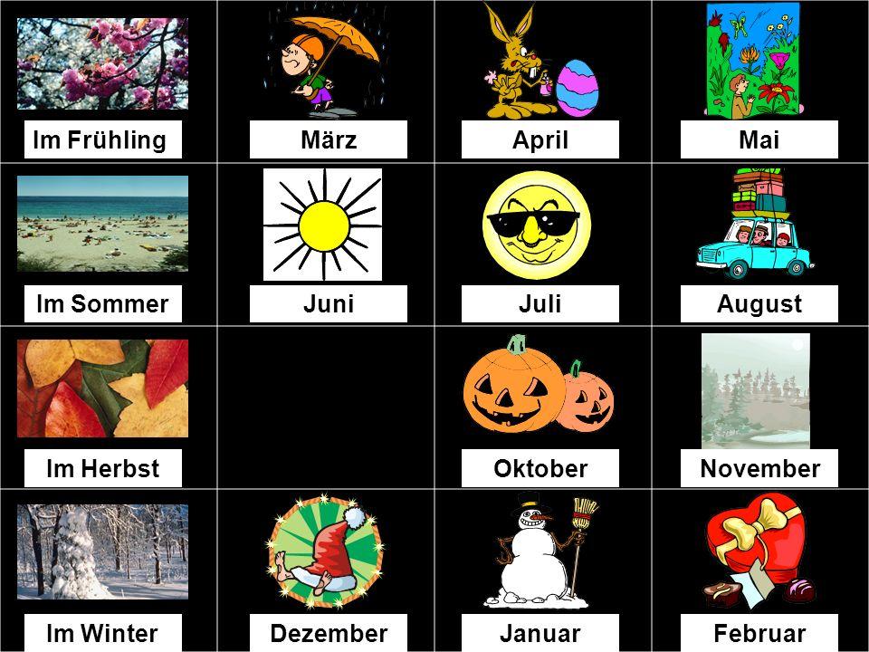 Im Frühling März. April. Mai. Im Sommer. Juni. Juli. August. Im Herbst. Oktober. November.
