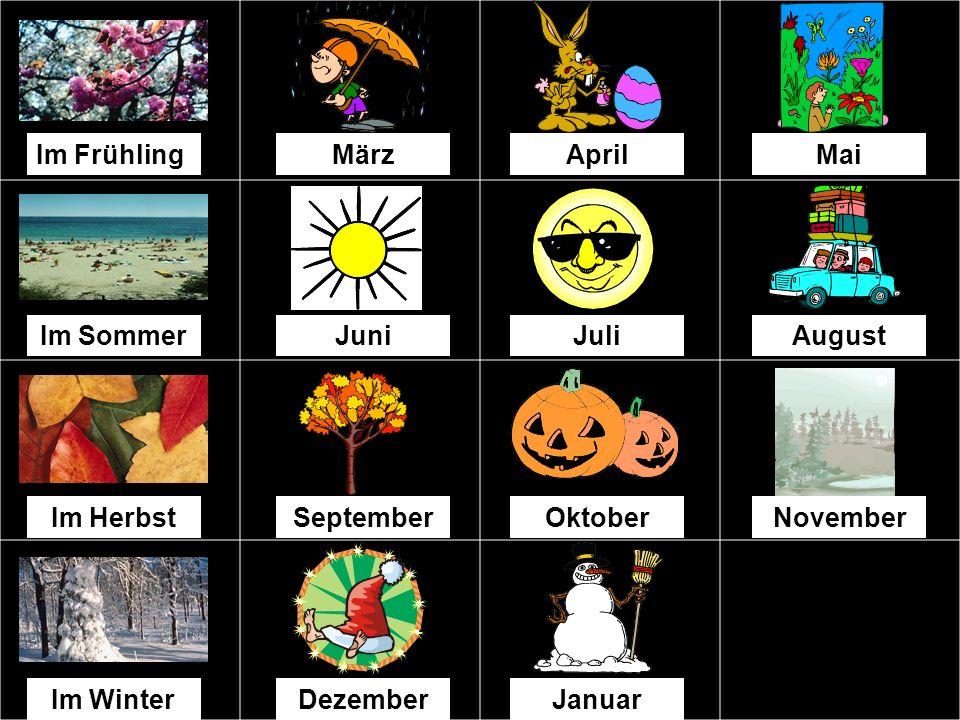 Im Frühling März. April. Mai. Im Sommer. Juni. Juli. August. Im Herbst. September. Oktober.