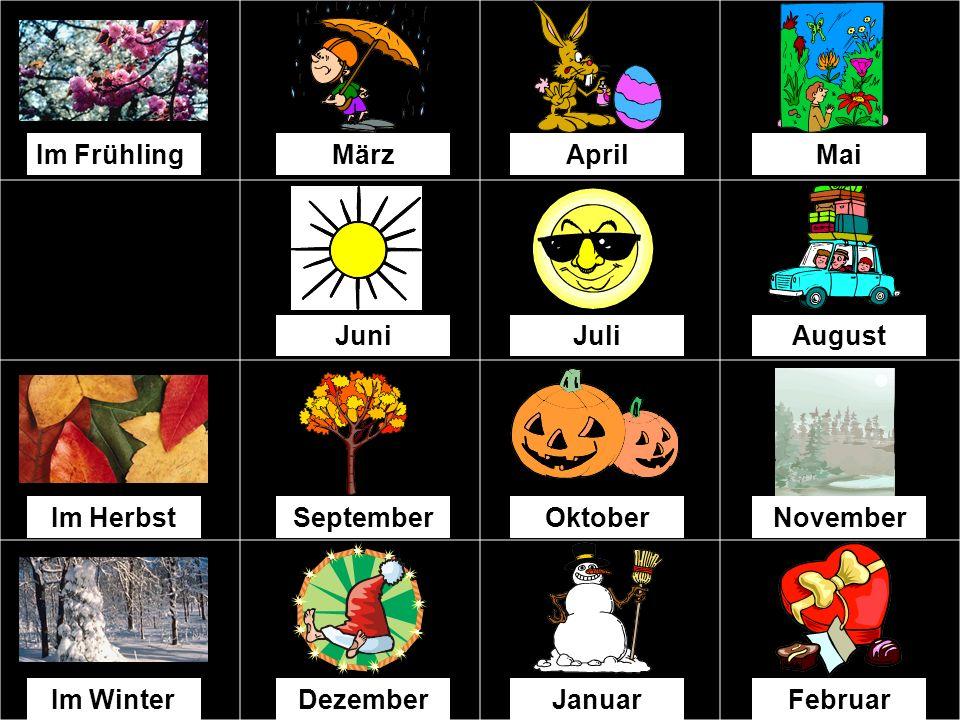 Im Frühling März. April. Mai. Juni. Juli. August. Im Herbst. September. Oktober. November.