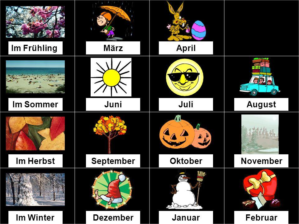 Im Frühling März. April. Im Sommer. Juni. Juli. August. Im Herbst. September. Oktober. November.