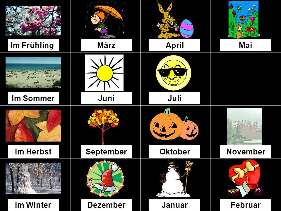 Im Frühling März. April. Mai. Im Sommer. Juni. Juli. Im Herbst. September. Oktober. November.