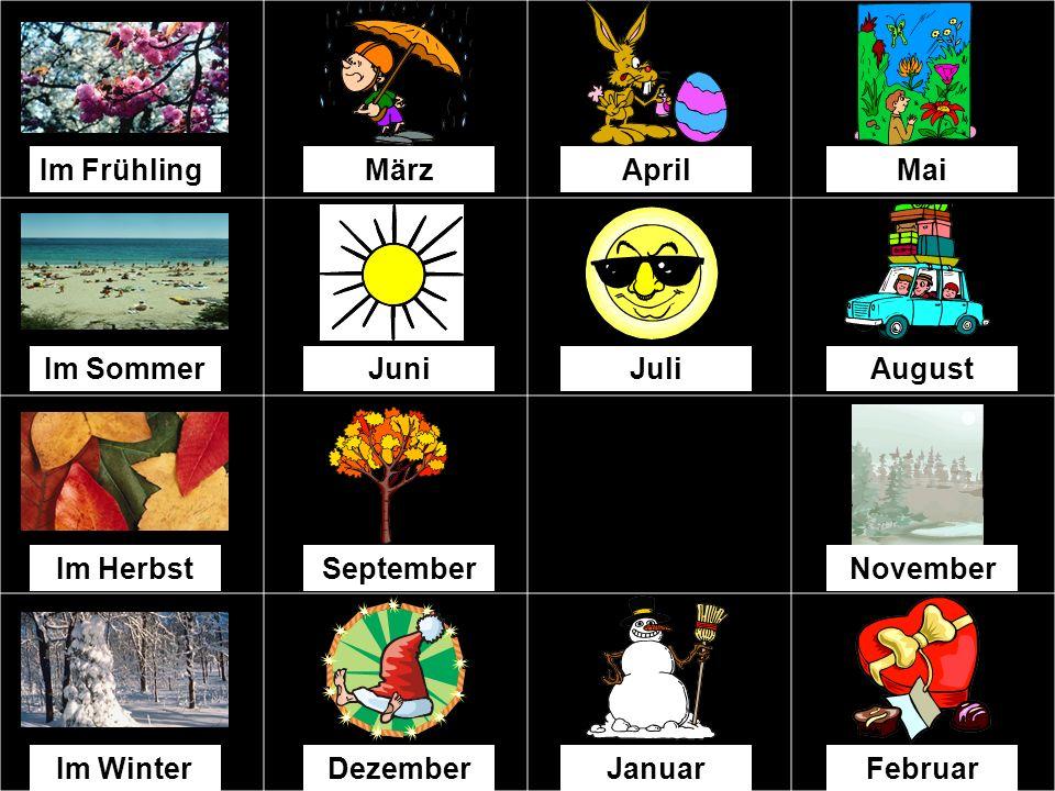 Im Frühling März. April. Mai. Im Sommer. Juni. Juli. August. Im Herbst. September. November.