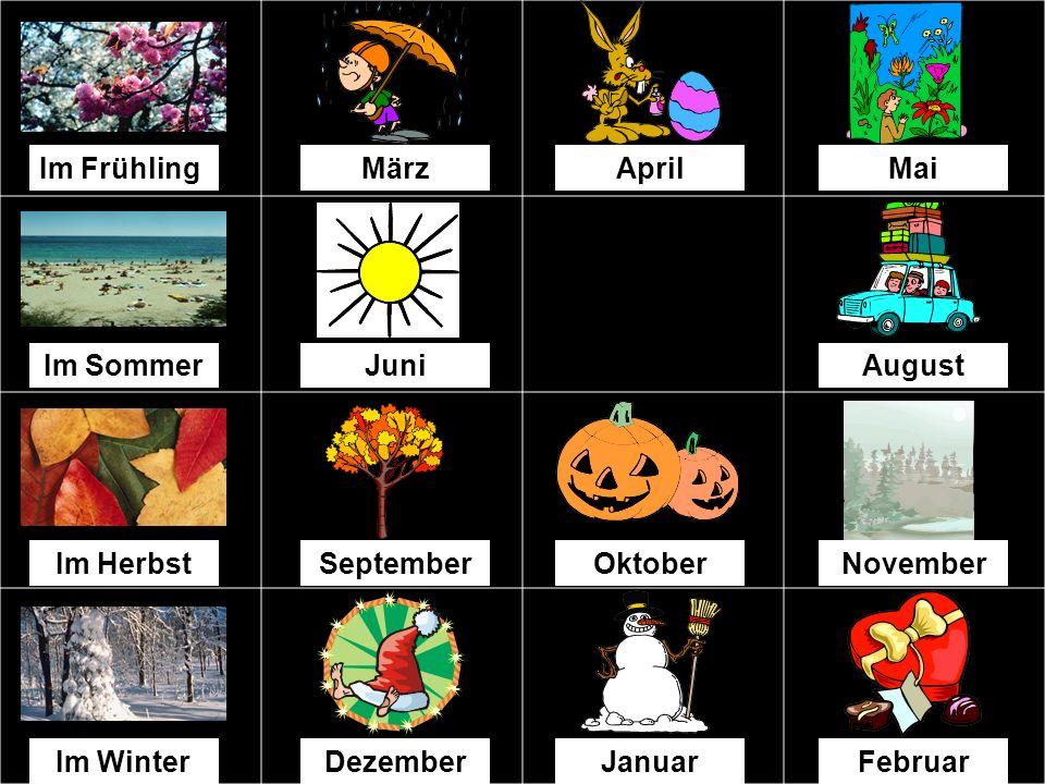 Im Frühling März. April. Mai. Im Sommer. Juni. August. Im Herbst. September. Oktober. November.
