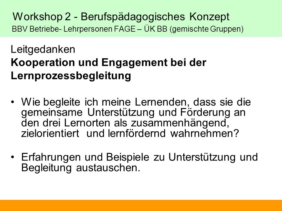 Workshop 2 - Berufspädagogisches Konzept BBV Betriebe- Lehrpersonen FAGE – ÜK BB (gemischte Gruppen)