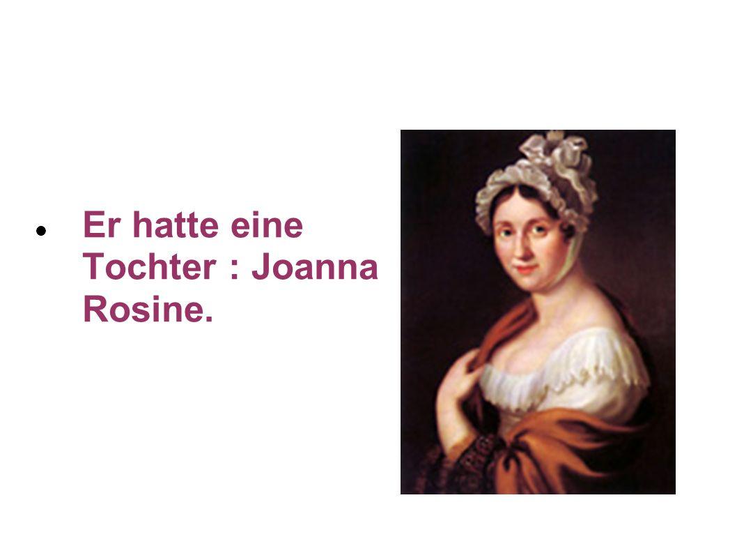 Er hatte eine Tochter : Joanna Rosine.