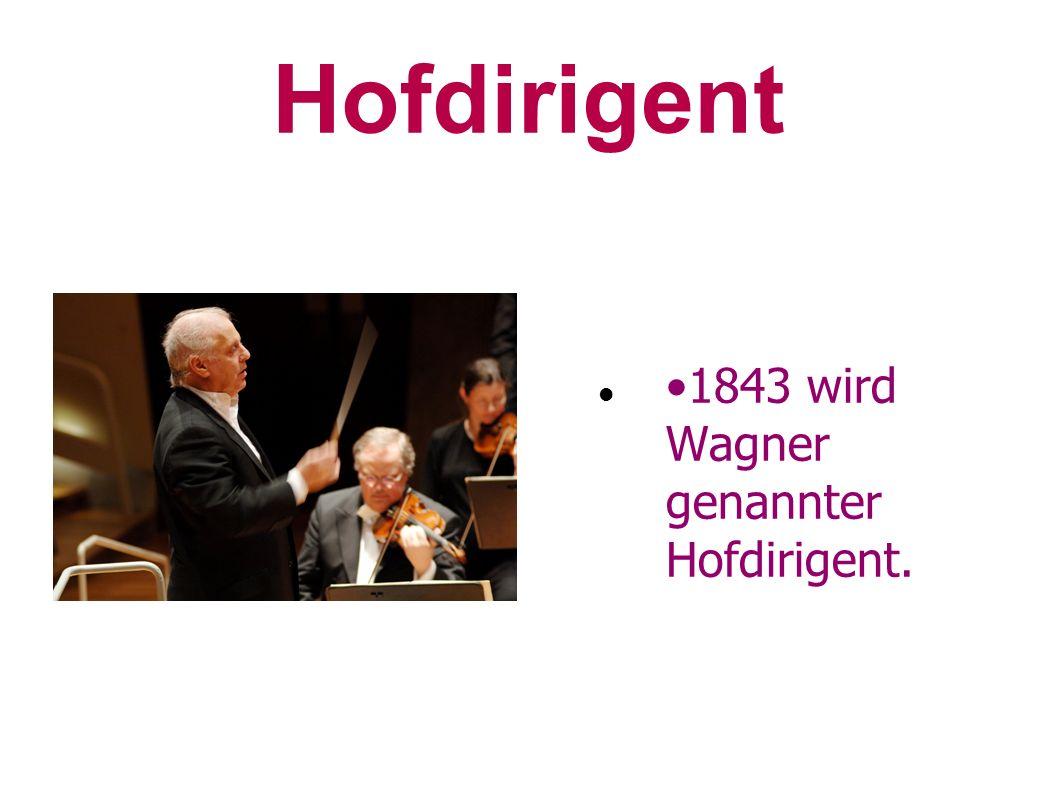 Hofdirigent •1843 wird Wagner genannter Hofdirigent.