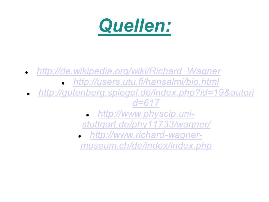Quellen: http://de.wikipedia.org/wiki/Richard_Wagner
