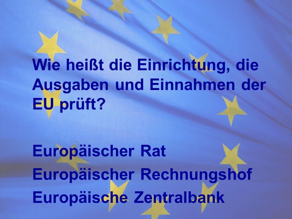 Wie heißt die Einrichtung, die Ausgaben und Einnahmen der EU prüft