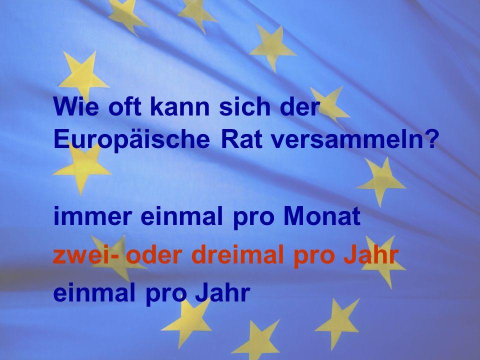 Wie oft kann sich der Europäische Rat versammeln